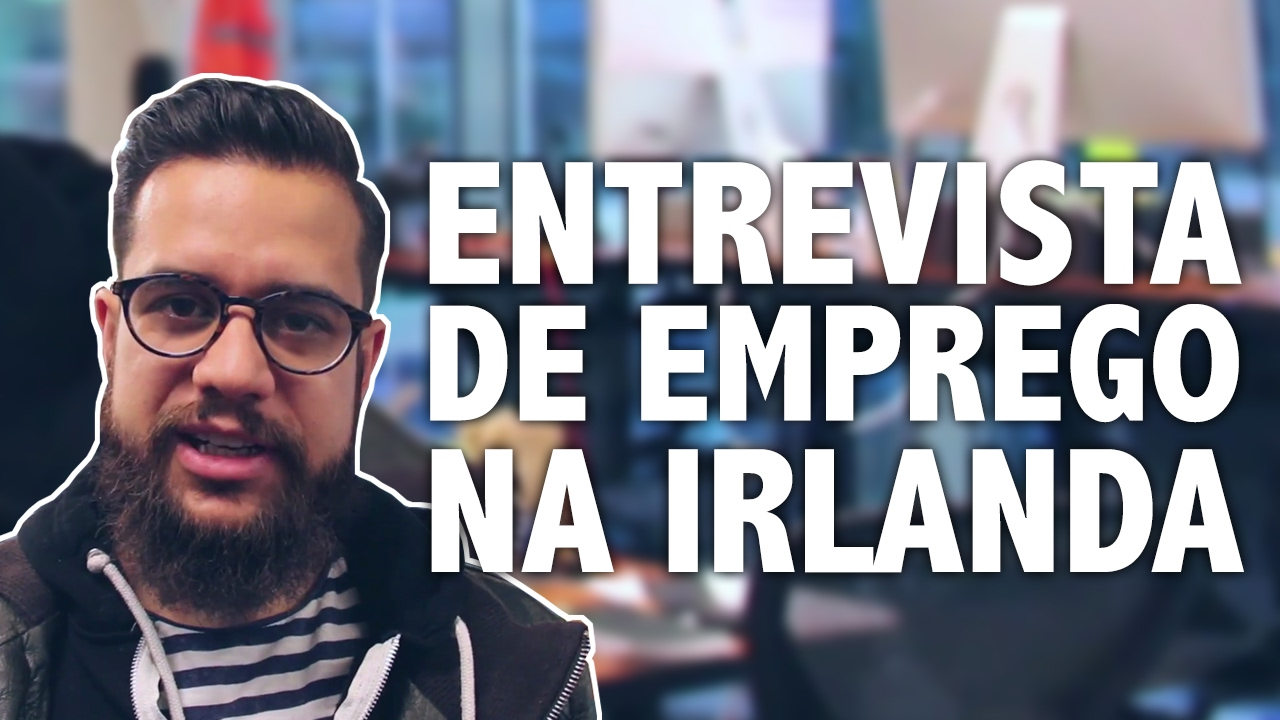 Como é uma entrevista de emprego na Irlanda - Dicas do Edu#03