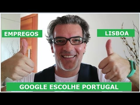 GOOGLE ESCOLHE PORTUGAL ... EMPREGOS EM LISBOA