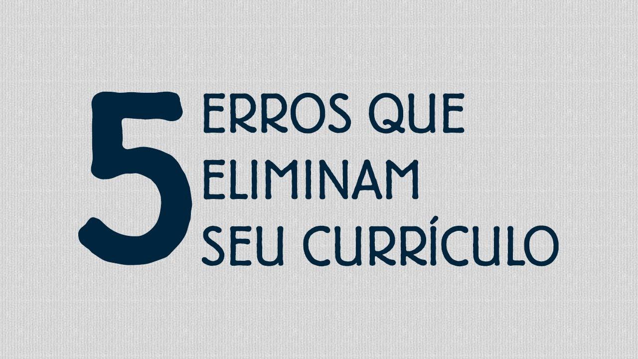 Conheça 5 erros que ELIMINAM seu currículo