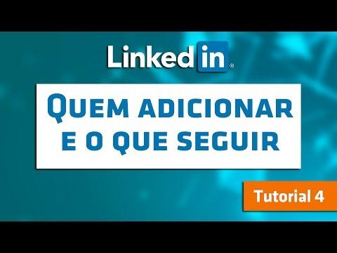 Dicas LinkedIn #4 - Quem adicionar e o que seguir no LinkedIn