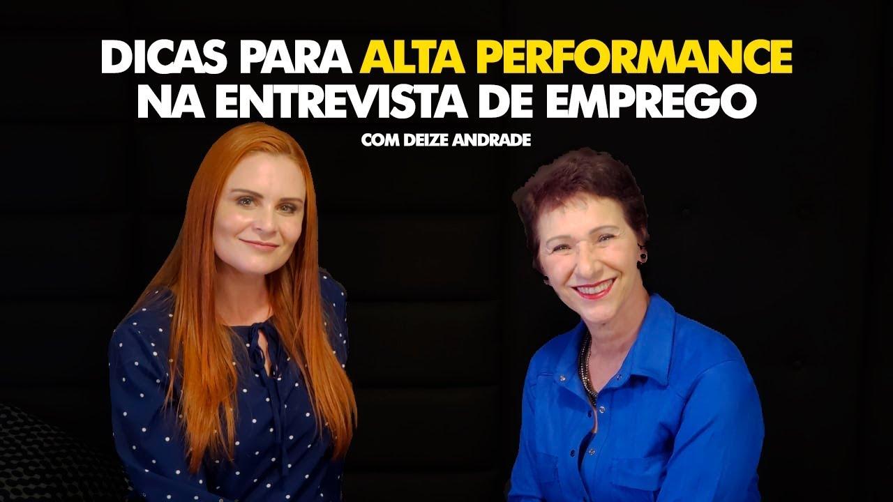 Como ter alta performance na entrevista de emprego - com Deize Andrade
