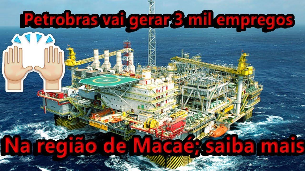 Petrobras vai gerar 3 mil empregos na região de Macaé; saiba mais