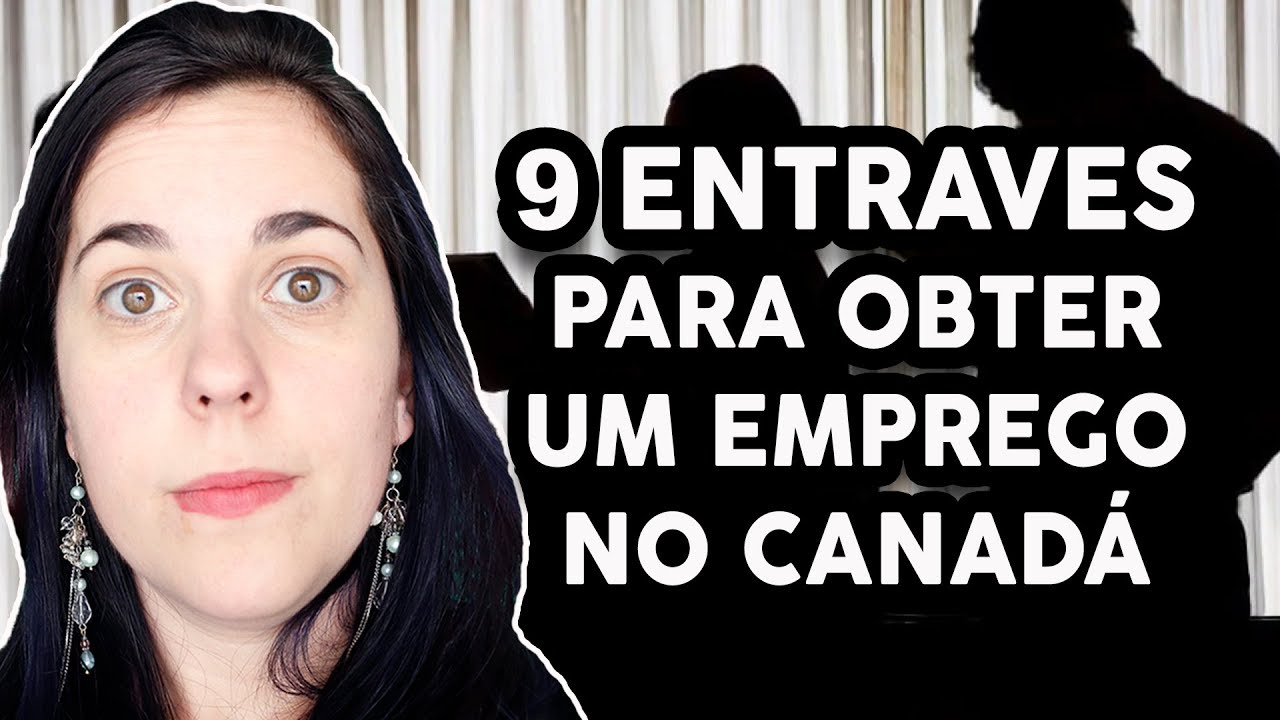 9 ENTRAVES PARA CONSEGUIR UM EMPREGO NO CANADÁ