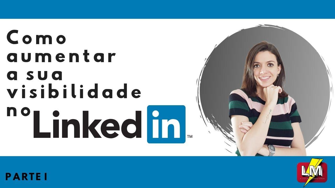 #seLIGAnadica: Dicas de como aumentar a sua visibilidade no Linkedin - parte I