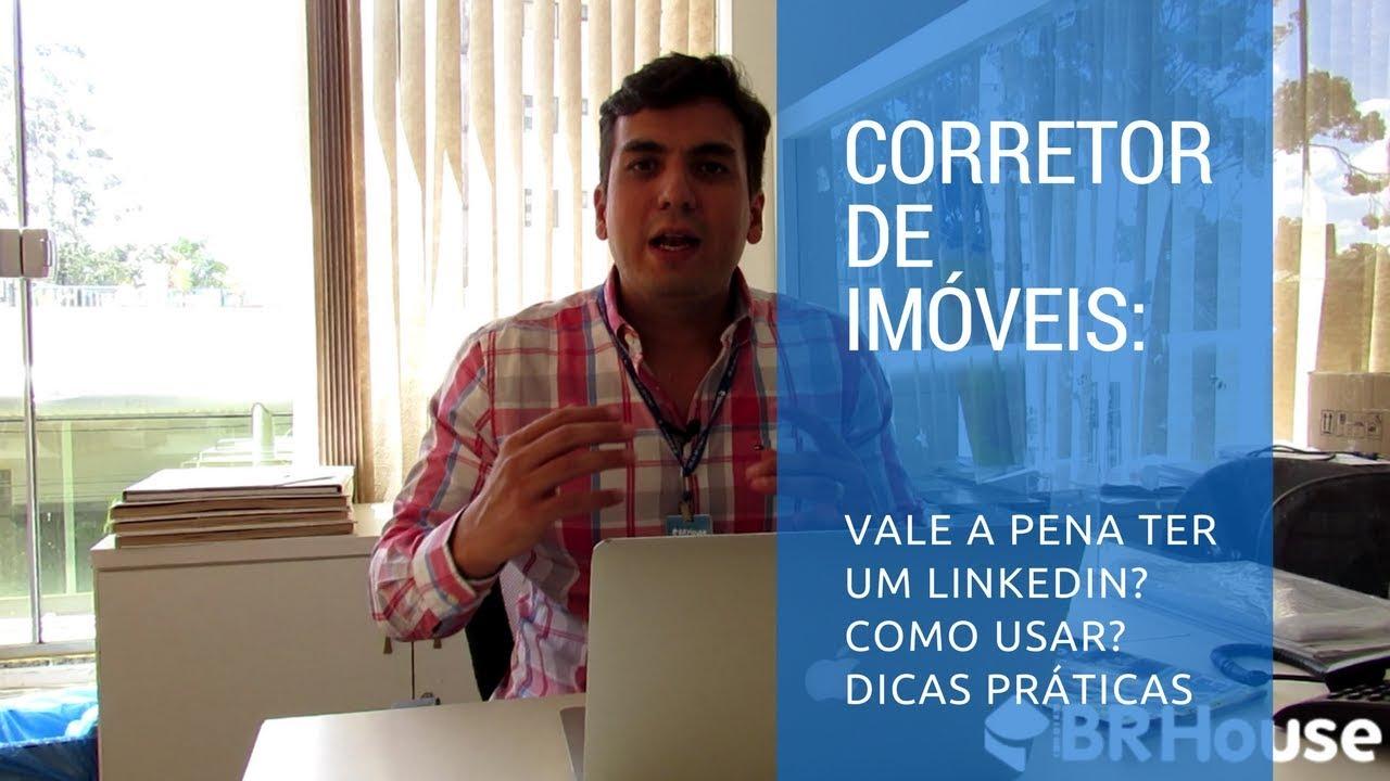 Corretor de imóveis: vale a pena ter um LinkedIn? Como usar? Dicas práticas!