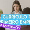Curriculo Para Primeiro Emprego → Como Fazer