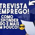 ENTREVISTA DE EMPREGO - AS 10 PRINCIPAIS PERGUNTAS E RESPOSTAS!