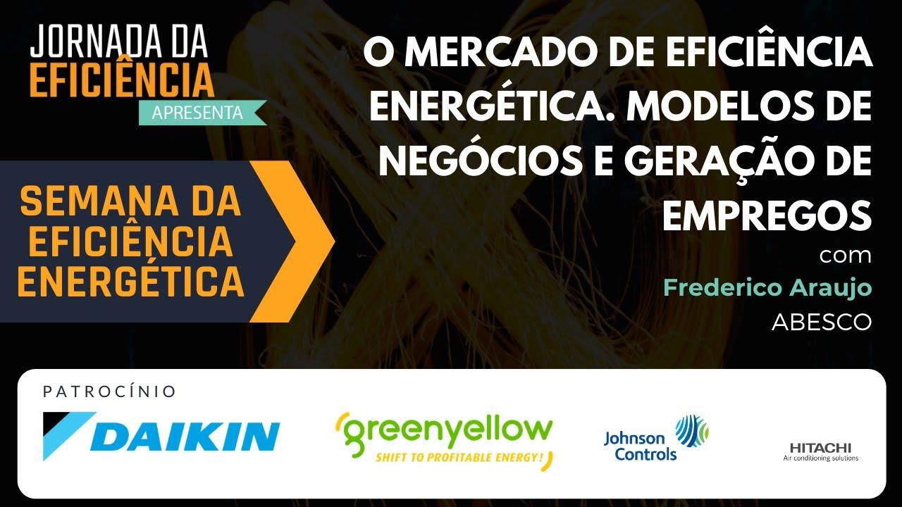 O mercado de Eficiência Energética. Modelos de negócios e Geração de empregos